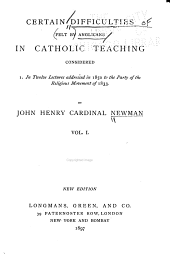 Certain Difficulties Felt by Anglicans in Catholic Teaching Considered: Volume 1