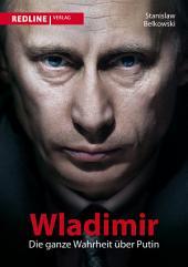 Wladimir: Die ganze Wahrheit über Putin