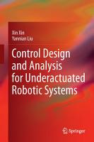 Control Design and Analysis for Underactuated Robotic Systems PDF