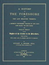 "A History of the Foreshore and the Law Relating Thereto: With a Hitherto Unpublished Treatise by Lord Hale, Lord Hale's ""De Jure Maris"", and Hall's Essay on the Rights of the Crown in the Sea-shore : with Notes, and an Appendix Relating to Fisheries"