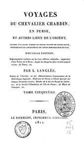 Voyages du chevalier Chardin en Perse, et autres lieux de l'Orient, enrichis d'un grand nombre de belles figures en taille-douce, représentant les antiquités et les choses remarquables du pays: Volume5