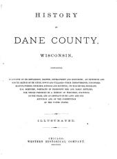 History of Dane County, Wisconsin ... Preceded by a History of Wisconsin, Statistics of the State, and an Abstract of Its Laws and Constitution and of the Constitution of the United States: Part 1