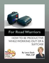 For Road Warriors: How to be Productive While Working Out of a Suitcase