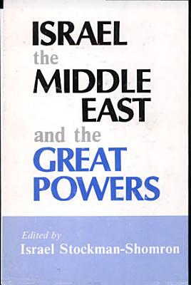 Israel  the Middle East  and the Great Powers PDF