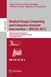 Medical Image Computing and Computer-Assisted Intervention – MICCAI 2015: 18th International Conference, Munich, Germany, October 5-9, 2015, Proceedings, Part 3
