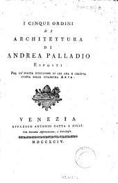 I Cinque ordini di architettura di Andrea Palladio esposti per un'esatta istruzione di chi ama e coltiva questa bella utilissima arte