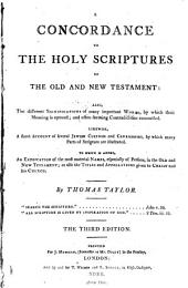 A Concordance to the Holy Scriptures of the Old and New Testament: Also, the Different Significations of Many Important Words, by which Their Meaning is Opened : and Often Seeming Contradictions Reconciles ... to which is Added, An Explication of the Most Material Names, Especially of Persons, in the Old and New Testament ; as Also the Titles and Appellations Given to Christ and His Church
