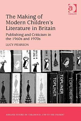 The Making of Modern Children s Literature in Britain PDF