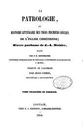 La patrologie ou Histoire littéraire des trois premiers siècles de l'Eglise chrétienne