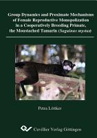Group Dynamics and Proximate Mechanisms of Female Reproductive Monopolization in a Cooperatively Breeding Primate  the Moustached Tamarin  Sanguinus mystax  PDF