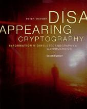Disappearing Cryptography: Information Hiding: Steganography & Watermarking, Edition 2