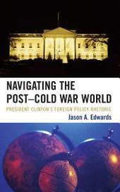 Navigating the Post-Cold War World: President Clinton's Foreign Policy Rhetoric