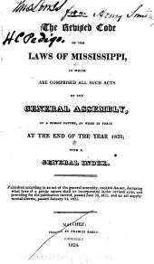 The Revised Code of the Laws of Mississippi, in which are Comprised All Such Acts of the General Assembly, of a Public Nature, as Were in Force at the End of the Year, 1823; with a General Index