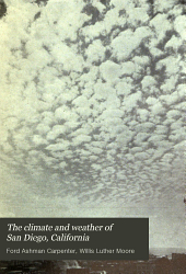 The climate and weather of San Diego, California: prepared under the direction of Willis L. Moore ...