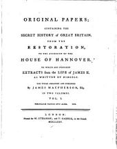 Original Papers; Containing the Secret History of Great Britain, from the Restoration, to the Accession of the House of Hannover (etc.)