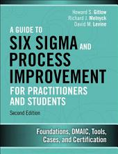 A Guide to Six Sigma and Process Improvement for Practitioners and Students: Foundations, DMAIC, Tools, Cases, and Certification, Edition 2