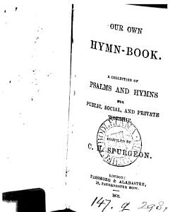 Our own hymn book  a collection of Psalms and hymns  compiled by C H  Spurgeon PDF