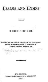 Psalms and Hymns for the Worship of God: Approved by the General Assembly of the Presbyterian Church in the United States, at Its Meeting in Memphis, Tennessee, November, 1866