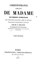 Correspondance complète de Madame Duchesse d'Orléans: née Princesse Palatine, mère du Régent, Volume1