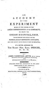 An Account of the Experiment Made at the Desire of the Lords Commissioners of the Admiralty on Board the Union Hospital Ship, to Determine the Effect of the Nitrous Acid in Destroying Contagion ...: In a Letter Addressed to the Right Hon. Earl Spencer