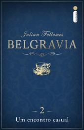 Belgravia: Um encontro casual (Capítulo 2)