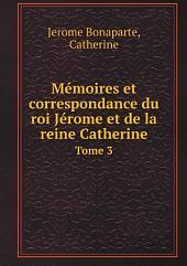 M?moires et correspondance du roi J?rome et de la reine Catherine
