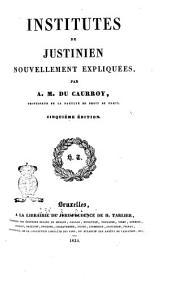 Institutes de Justinien nouvellement expliquées par A. M. Du Caurroy
