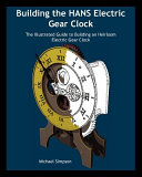 Building the Hans Electric Gear Clock  The Illustrated Guide to Building an Heirloom Electric Gear Clock