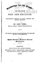 Knowledge for the People, Or, The Plain why & Because: Familiarizing Subjects of Useful Curiosity and Amusing Research, Volume 3
