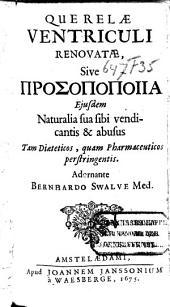 Querelæ ventriculi renovatæ, sive Prosopopoiia ejusdem naturalia sua sibi vendicantis & abusus ... perstringentis: Volume 1