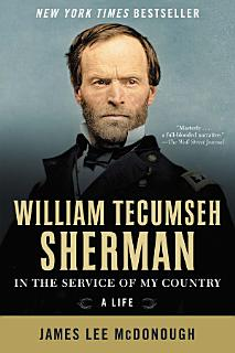 William Tecumseh Sherman  In the Service of My Country  A Life Book