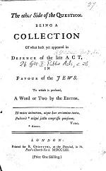 The Other Side of the Question. Being a Collection of what Hath Yet Appeared in Defence of the Late Act in Favour of the Jews. To which is Prefixed, a Word Or Two by the Editor [R. Flexman].