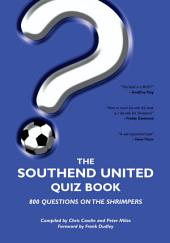 The Southend United Quiz Book: 800 Questions on the Shrimpers