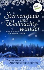 Sternenstaub und Weihnachtswunder: Zauberhafte Adventsgeschichten