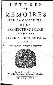 Lettres et mémoires sur la conduite de la présente guerre, et sur les négotiations de paix ...