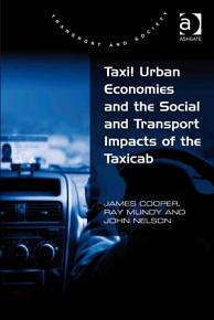 Taxi  Urban Economies and the Social and Transport Impacts of the Taxicab PDF