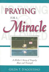 Praying for a Miracle: A Mother's Story of Tragedy, Hope, and Triumph