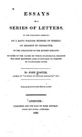 Essays in a Series of Letters on the Following Subjects: On a Man's Writing Memoirs of Himself ; On Decision of Characer ; On the Application of the Epithet Romantic ; On Some of the Causes by which Evangelical Religion Has Been Rendered Less Acceptable to Persons of Cultivated Taste