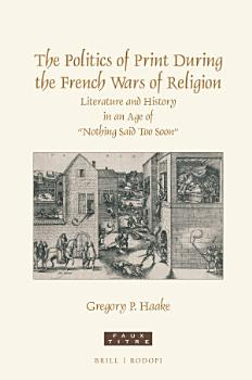 The Politics of Print During the French Wars of Religion PDF
