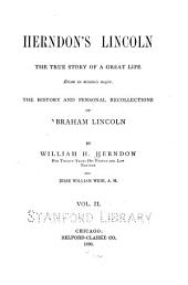 Herndon's Lincoln: The True Story of a Great Life ... The History and Personal Recollections of Abraham Lincoln, Volume 2