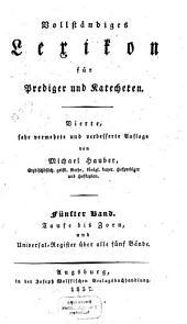 Vollständiges Lexikon für Prediger und Katecheten: Taufe bis Zorn, und Universal-Register über alle fünf Bände, Band 5