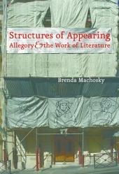 Structures of Appearing:Allegory and the Work of Literature: Allegory and the Work of Literature
