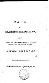 Case of Phlegmonic Inflammation, with Reflections on Certain Effects of Heat and Cold on the Living System. By Thomas Beddoes, M.D. (From Medical Facts and Observations, Vol. IV.)