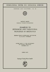 Examples to Extremum and Variational Principles in Mechanics: Course Held at the Department of General Mechanics October 1970
