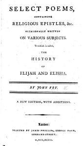 Select Poems, containing religious epistles, etc. occasionally written on various subjects, etc