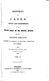 Reports of Cases Argued and Determined in the Circuit Court of the United States, for the Second Circuit, Comprising the Districts of New York, Connecticut, and Vermont: Volume 1