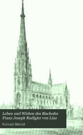 Leben und Wirken des Bischofes Franz Joseph Rudigier von Linz: Band 2