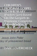 CHILDREN s PICTORIAL GOSPEL COMMENTARY  Pocket Size  Based on the Gospels in Harmony  Complete Consolidation  and 1 000 Illustrations  Book 3 Of 3