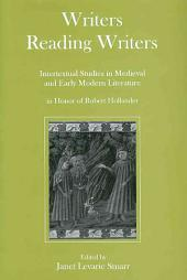 Writers Reading Writers: Intertextual Studies in Medieval and Early Modern Literature in Honor of Robert Hollander