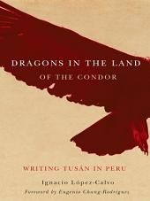 Dragons in the Land of the Condor: Writing Tusán in Peru